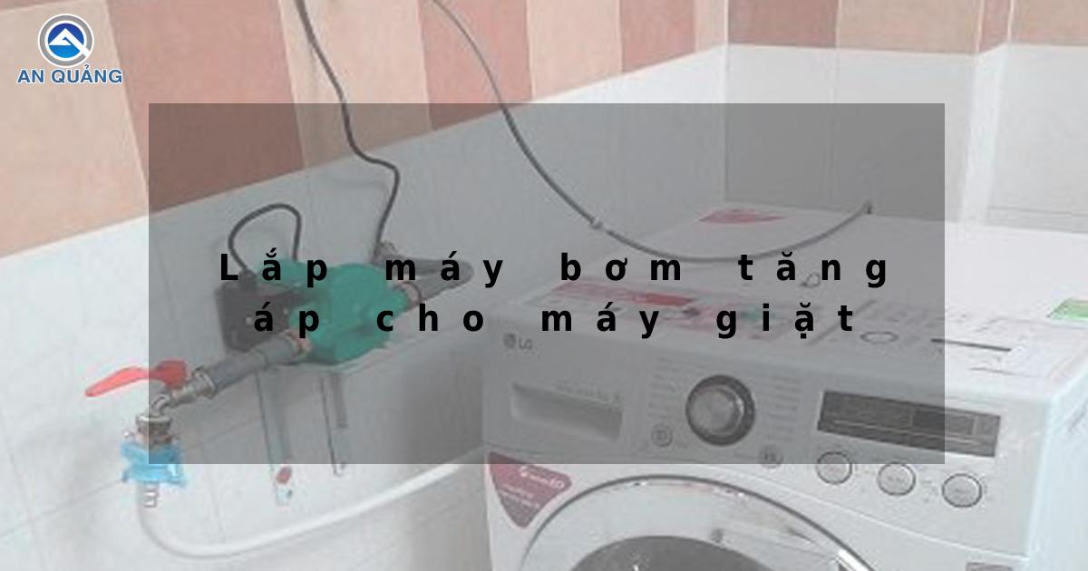 Lắp đặt máy bơm nước tăng áp cho máy giặt